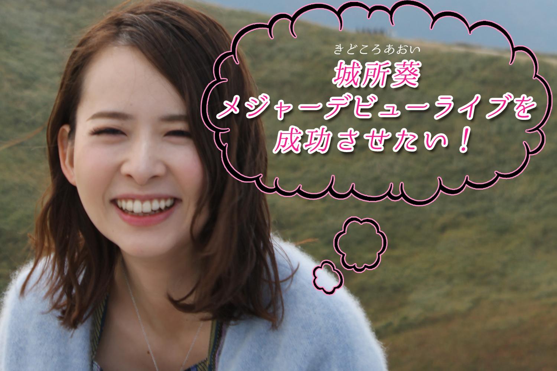 【城所葵】最高の形でメジャーデビューを迎えたい!ワンマンライブ実現プロジェクト
